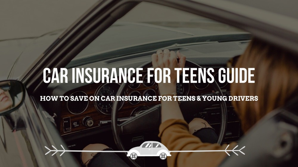 Car Insurance For Teens (Guide to cheaper rates and discounts)